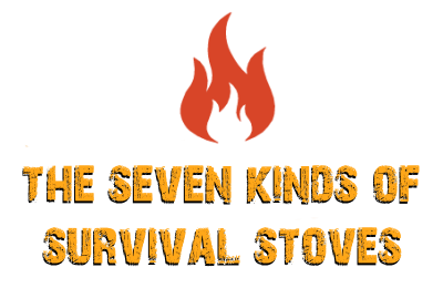 The Seven Kinds of Survival Stoves